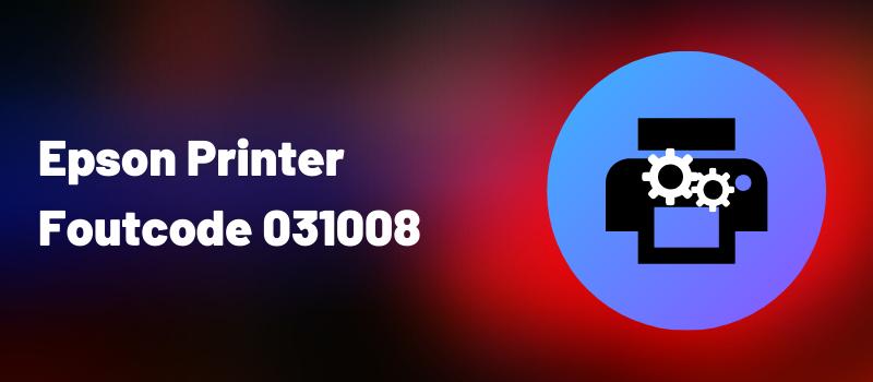 Epson Printer Foutcode 031008